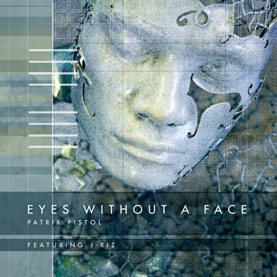 Eyes Without A Face- Patrik Pistol Featuring J-Riz